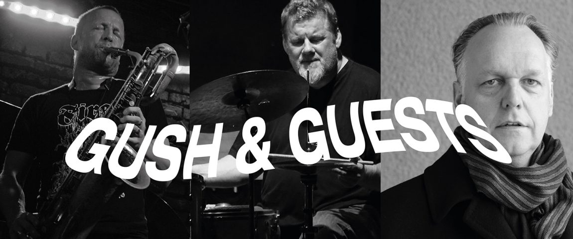 GUSH & GUESTS (30 years on stage) – RESIDENCY